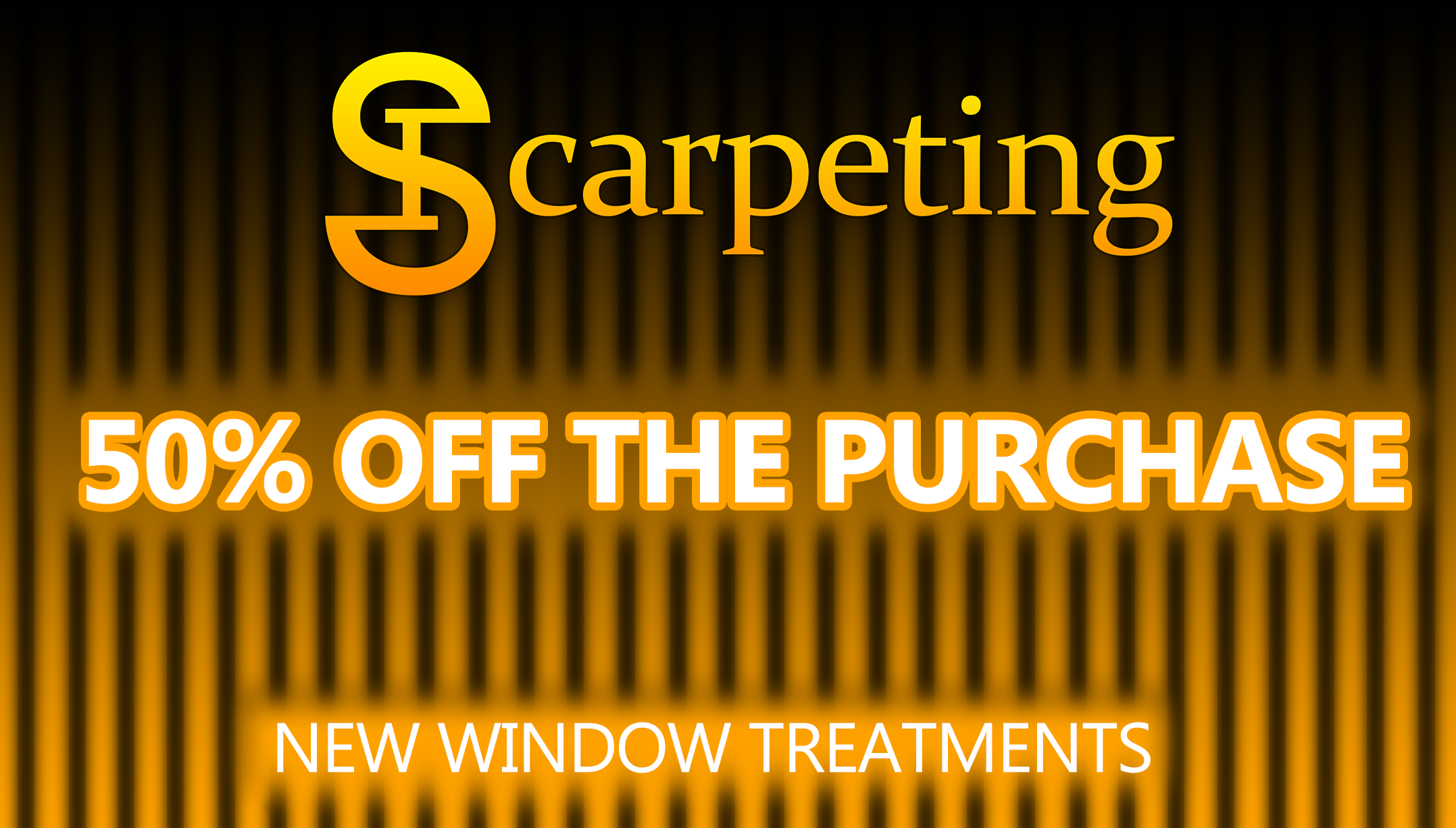 50 PERCENT OFF THE PURCHASE OF ANY NEW WINDOW TREATMENTS